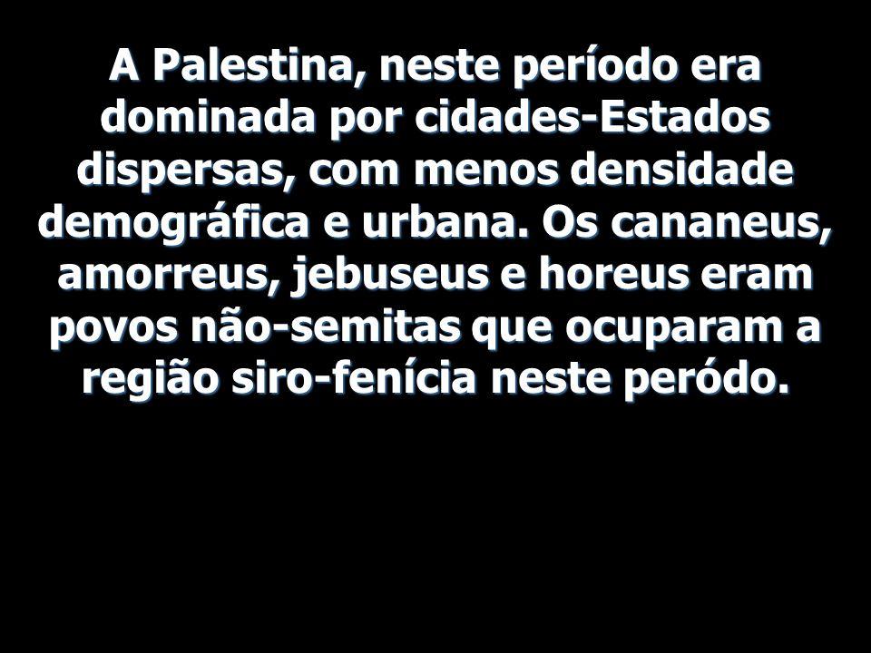 A Palestina, neste período era dominada por cidades-Estados dispersas, com menos densidade demográfica e urbana. Os cananeus, amorreus, jebuseus e hor