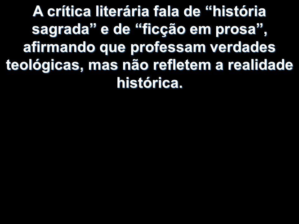 A crítica literária fala de história sagrada e de ficção em prosa, afirmando que professam verdades teológicas, mas não refletem a realidade histórica