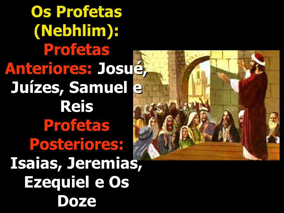 Os Profetas (Nebhlim): Profetas Anteriores: Josué, Juízes, Samuel e Reis Profetas Posteriores: Isaias, Jeremias, Ezequiel e Os Doze Os Profetas (Nebhl