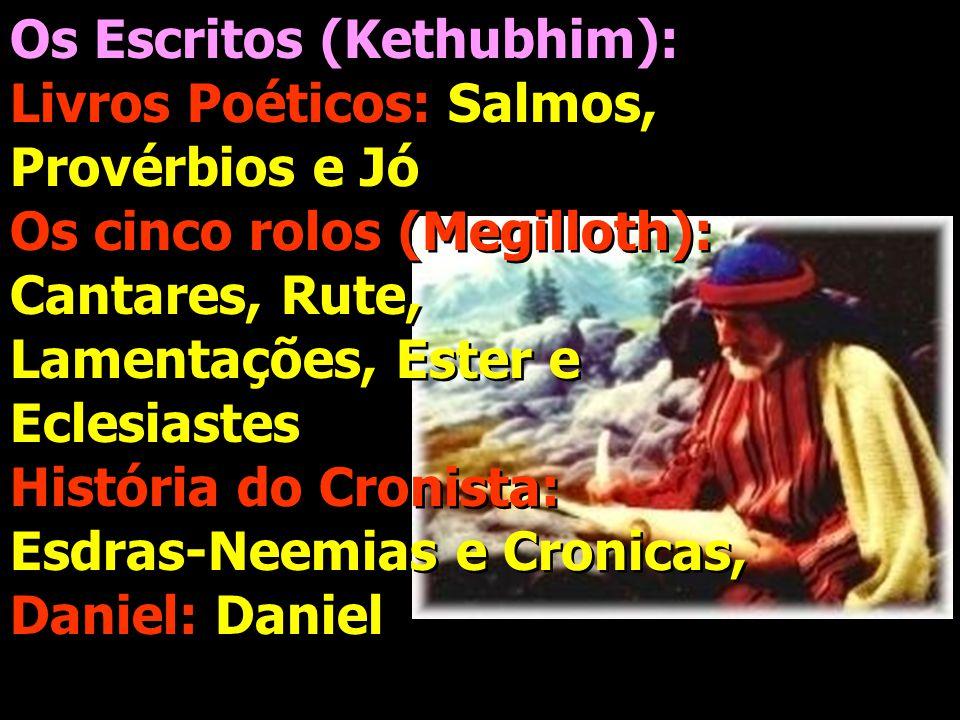 Os Escritos (Kethubhim): Livros Poéticos: Salmos, Provérbios e Jó Os cinco rolos (Megilloth): Cantares, Rute, Lamentações, Ester e Eclesiastes Históri