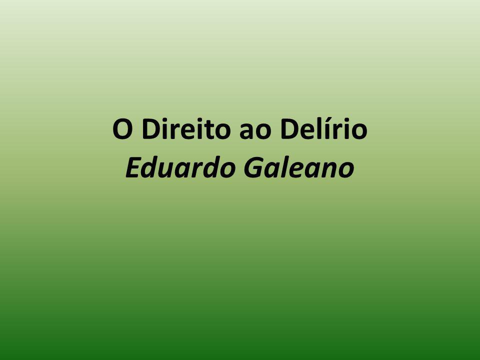 O Direito ao Delírio Eduardo Galeano