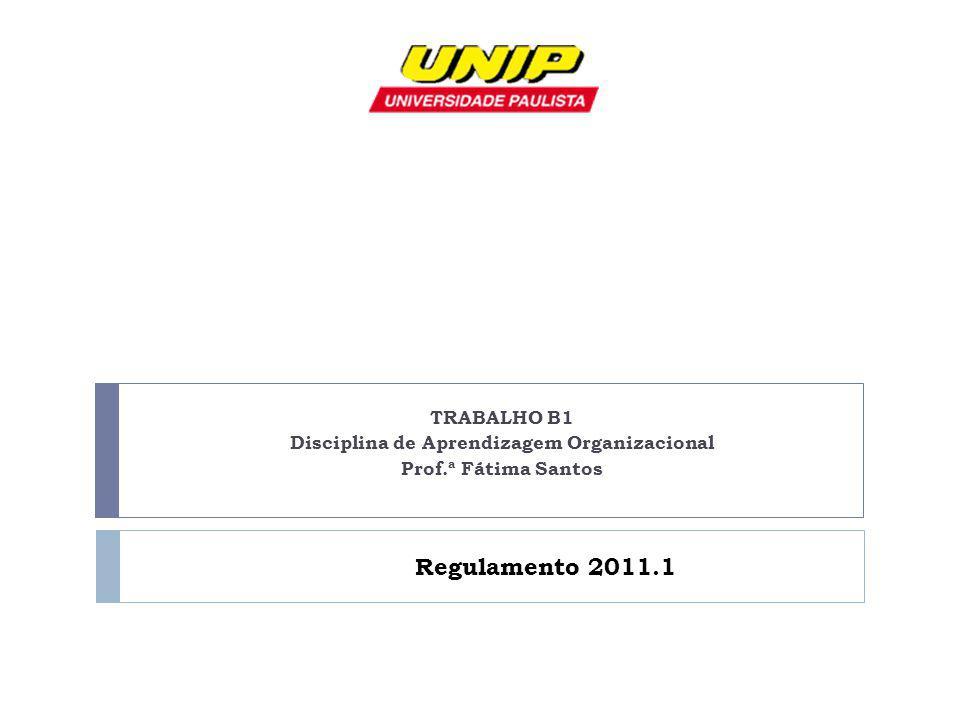 TRABALHO B1 Disciplina de Aprendizagem Organizacional Prof.ª Fátima Santos Regulamento 2011.1