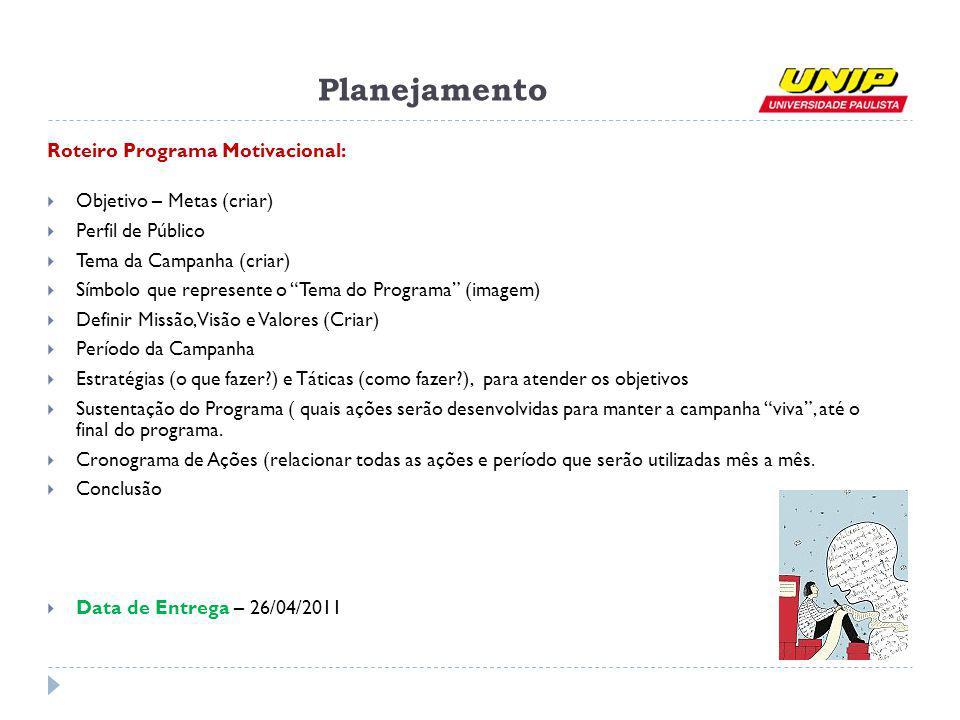 Planejamento Roteiro Programa Motivacional: Objetivo – Metas (criar) Perfil de Público Tema da Campanha (criar) Símbolo que represente o Tema do Progr