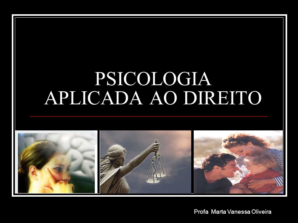 PSICOLOGIA APLICADA AO DIREITO Profa Marta Vanessa Oliveira