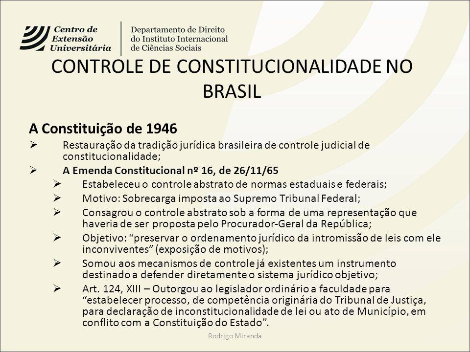 CONTROLE DE CONSTITUCIONALIDADE NO BRASIL A Constituição de 1946 Restauração da tradição jurídica brasileira de controle judicial de constitucionalida