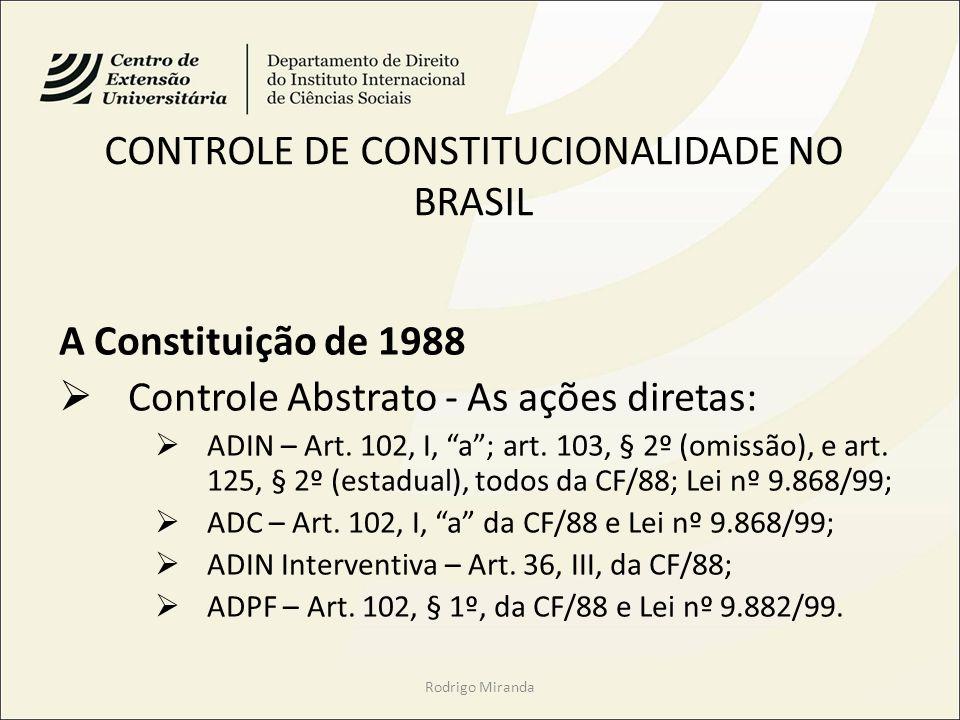 CONTROLE DE CONSTITUCIONALIDADE NO BRASIL A Constituição de 1988 Controle Abstrato - As ações diretas: ADIN – Art. 102, I, a; art. 103, § 2º (omissão)