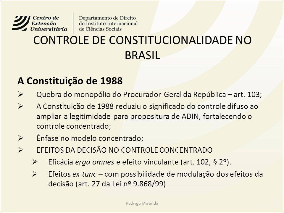 CONTROLE DE CONSTITUCIONALIDADE NO BRASIL A Constituição de 1988 Quebra do monopólio do Procurador-Geral da República – art. 103; A Constituição de 19