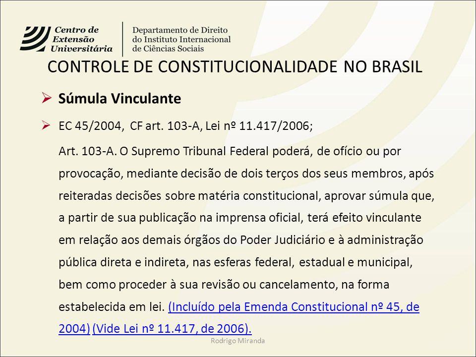 CONTROLE DE CONSTITUCIONALIDADE NO BRASIL Súmula Vinculante EC 45/2004, CF art. 103-A, Lei nº 11.417/2006; Art. 103-A. O Supremo Tribunal Federal pode
