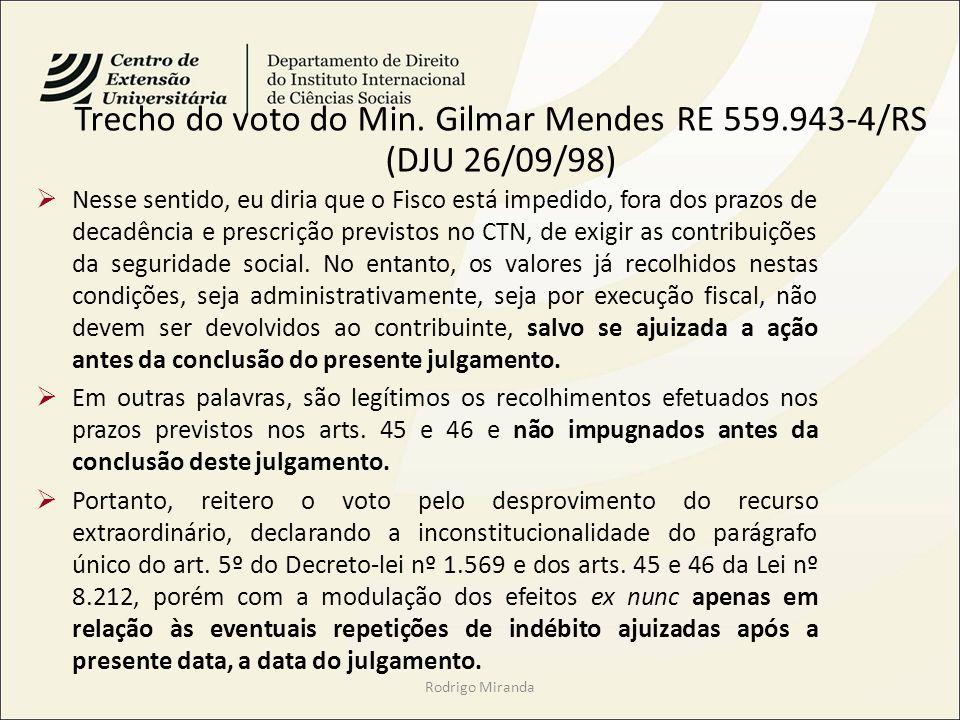 Trecho do voto do Min. Gilmar Mendes RE 559.943-4/RS (DJU 26/09/98) Nesse sentido, eu diria que o Fisco está impedido, fora dos prazos de decadência e