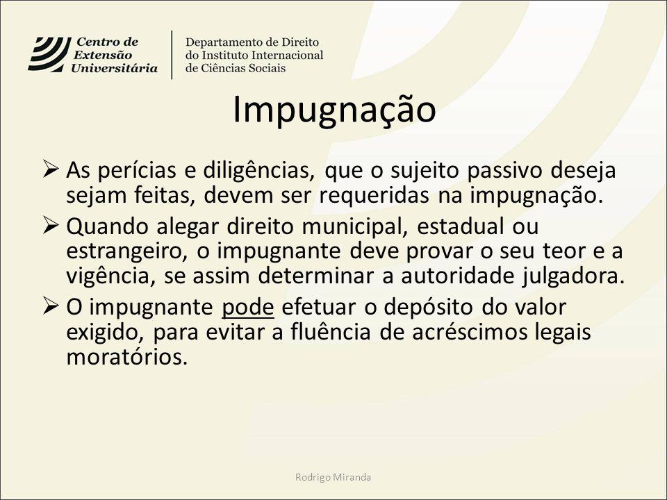 Impugnação As perícias e diligências, que o sujeito passivo deseja sejam feitas, devem ser requeridas na impugnação.
