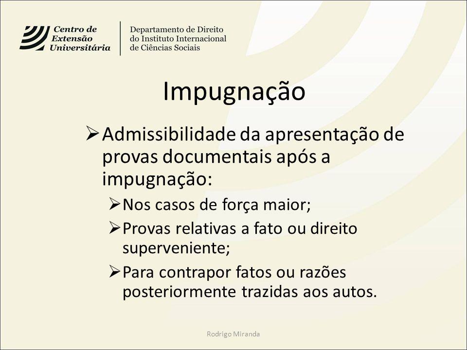 Impugnação Admissibilidade da apresentação de provas documentais após a impugnação: Nos casos de força maior; Provas relativas a fato ou direito super