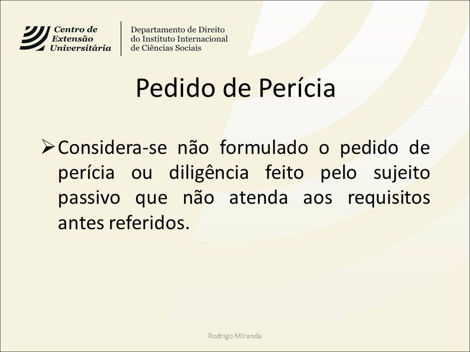Pedido de Perícia Considera-se não formulado o pedido de perícia ou diligência feito pelo sujeito passivo que não atenda aos requisitos antes referido