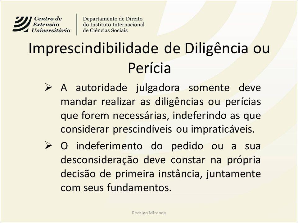 Imprescindibilidade de Diligência ou Perícia A autoridade julgadora somente deve mandar realizar as diligências ou perícias que forem necessárias, ind