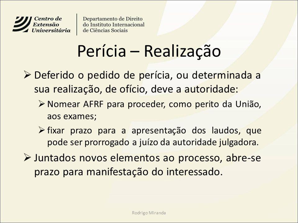 Perícia – Realização Deferido o pedido de perícia, ou determinada a sua realização, de ofício, deve a autoridade: Nomear AFRF para proceder, como peri