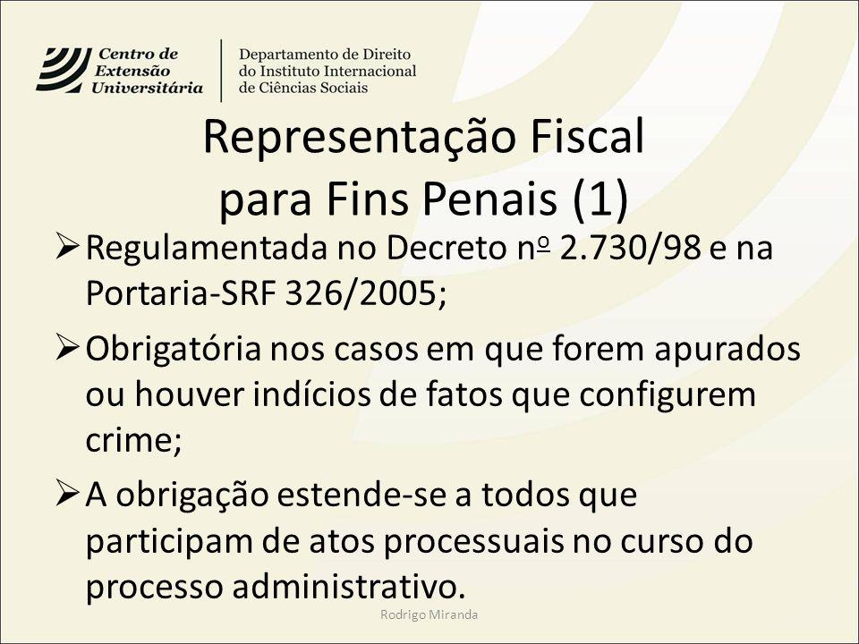 Representação Fiscal para Fins Penais (1) Regulamentada no Decreto n o 2.730/98 e na Portaria-SRF 326/2005; Obrigatória nos casos em que forem apurado