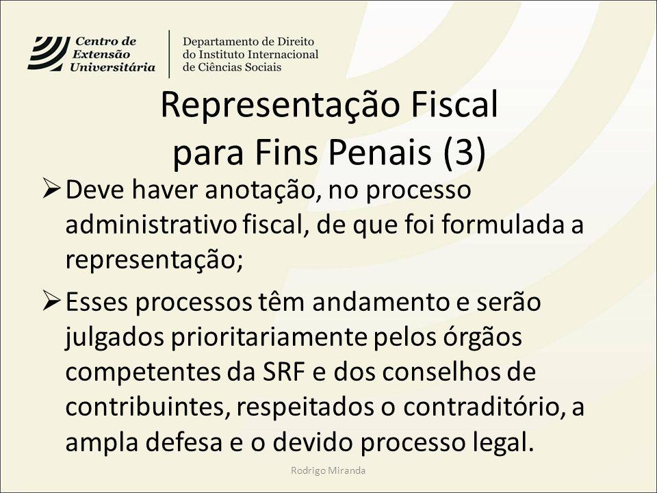 Representação Fiscal para Fins Penais (3) Deve haver anotação, no processo administrativo fiscal, de que foi formulada a representação; Esses processo