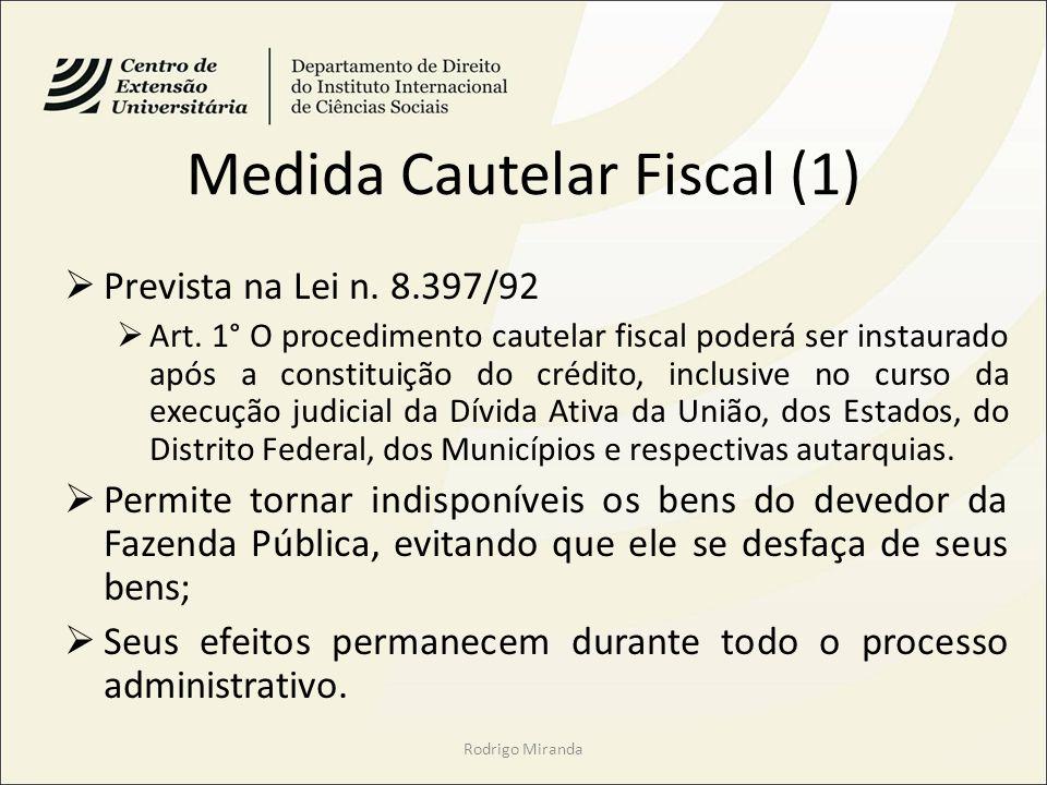 Medida Cautelar Fiscal (1) Prevista na Lei n. 8.397/92 Art. 1° O procedimento cautelar fiscal poderá ser instaurado após a constituição do crédito, in