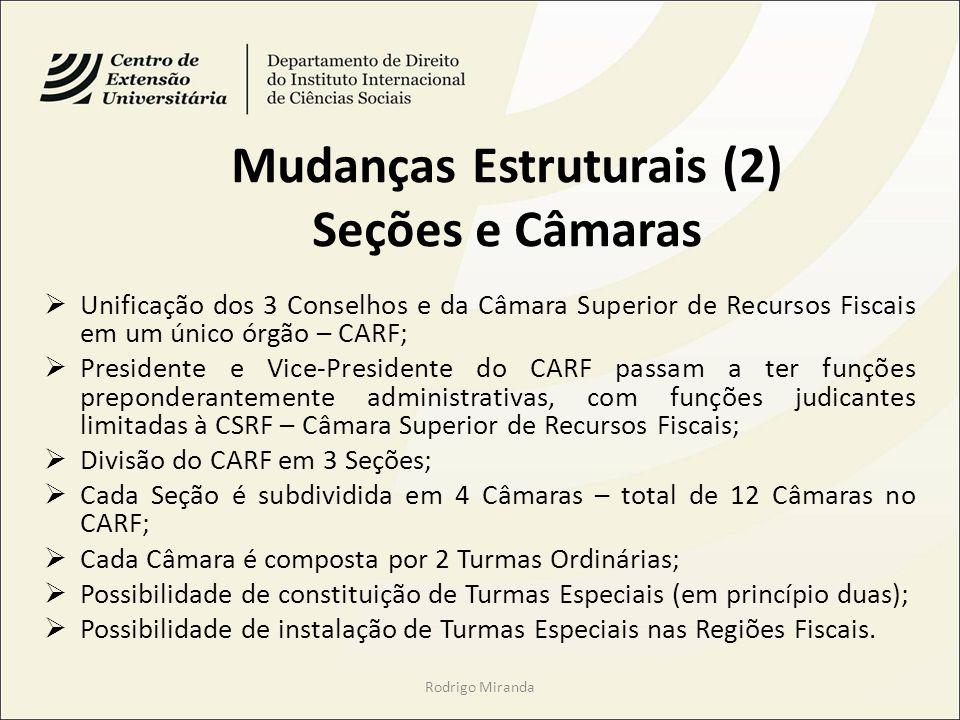 Mudanças Estruturais (2) Seções e Câmaras Unificação dos 3 Conselhos e da Câmara Superior de Recursos Fiscais em um único órgão – CARF; Presidente e V