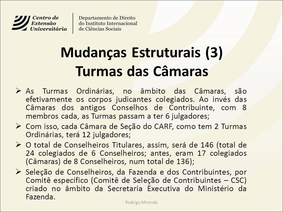 Mudanças Estruturais (3) Turmas das Câmaras As Turmas Ordinárias, no âmbito das Câmaras, são efetivamente os corpos judicantes colegiados.