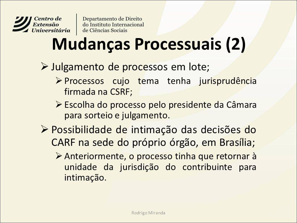 Mudanças Processuais (2) Julgamento de processos em lote; Processos cujo tema tenha jurisprudência firmada na CSRF; Escolha do processo pelo presidente da Câmara para sorteio e julgamento.