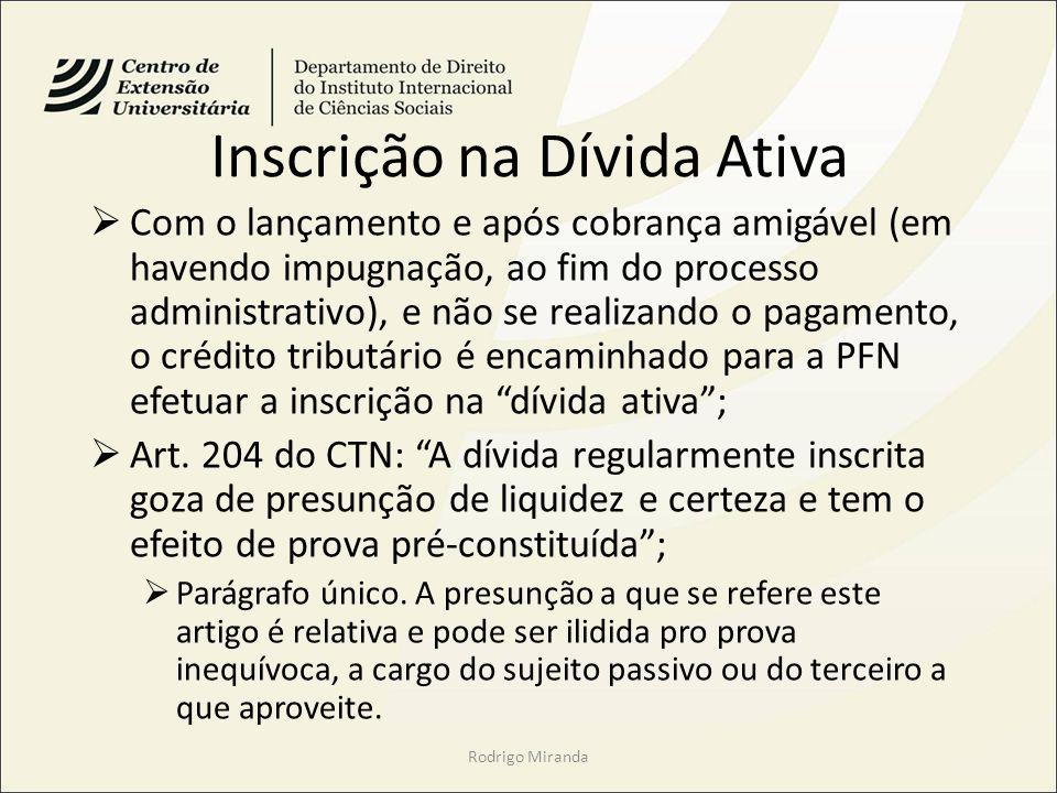Inscrição na Dívida Ativa Com o lançamento e após cobrança amigável (em havendo impugnação, ao fim do processo administrativo), e não se realizando o