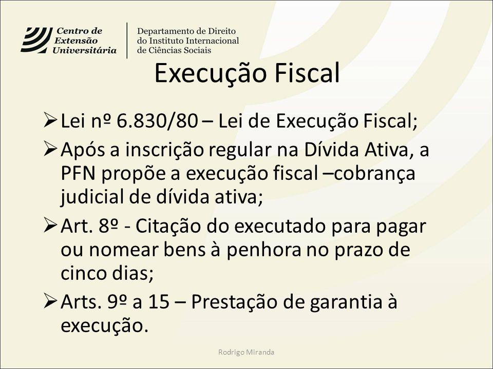 Execução Fiscal Lei nº 6.830/80 – Lei de Execução Fiscal; Após a inscrição regular na Dívida Ativa, a PFN propõe a execução fiscal –cobrança judicial de dívida ativa; Art.