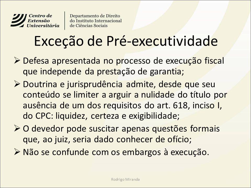 Exceção de Pré-executividade Defesa apresentada no processo de execução fiscal que independe da prestação de garantia; Doutrina e jurisprudência admite, desde que seu conteúdo se limiter a arguir a nulidade do título por ausência de um dos requisitos do art.