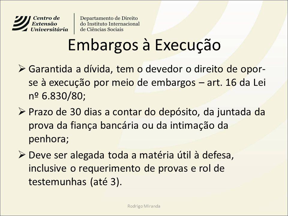 Embargos à Execução Garantida a dívida, tem o devedor o direito de opor- se à execução por meio de embargos – art. 16 da Lei nº 6.830/80; Prazo de 30