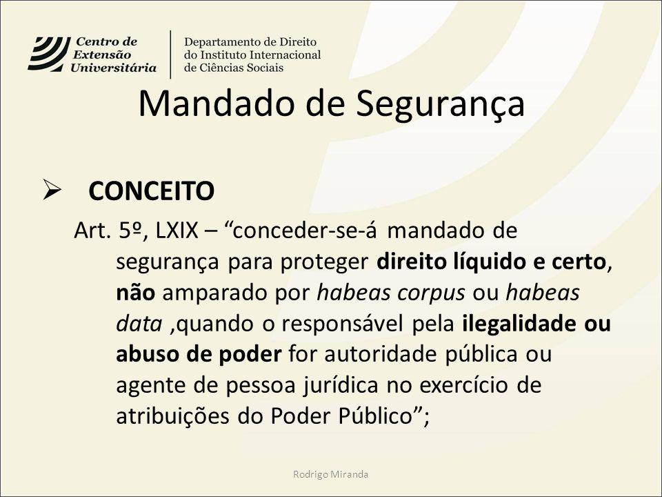 Mandado de Segurança CONCEITO Art. 5º, LXIX – conceder-se-á mandado de segurança para proteger direito líquido e certo, não amparado por habeas corpus