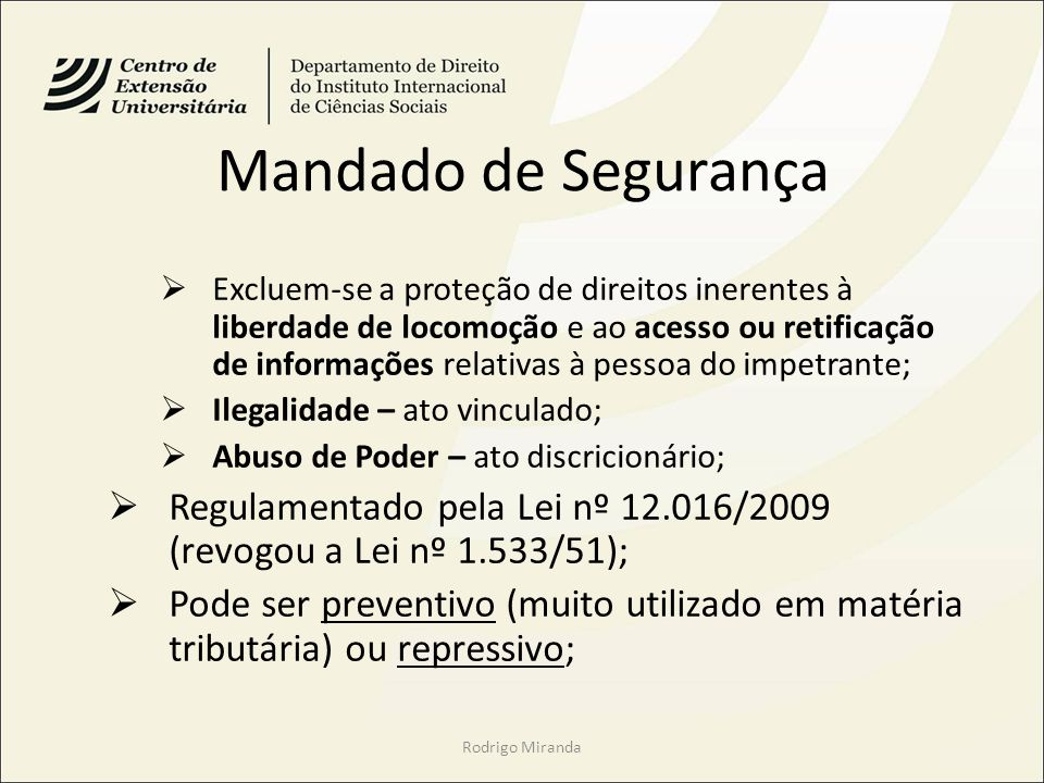 Mandado de Segurança Excluem-se a proteção de direitos inerentes à liberdade de locomoção e ao acesso ou retificação de informações relativas à pessoa