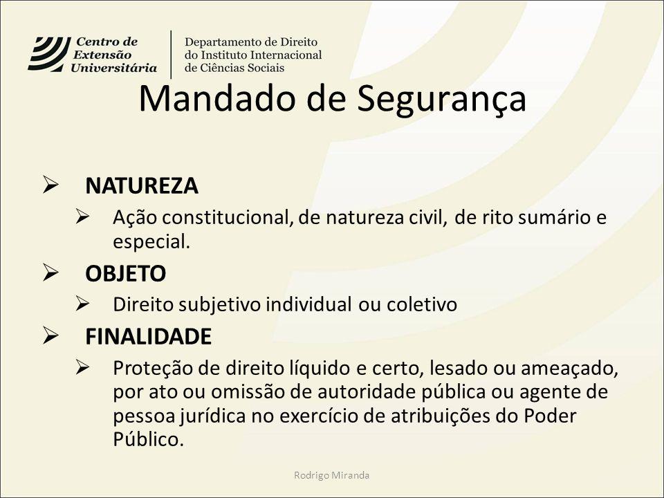 Mandado de Segurança NATUREZA Ação constitucional, de natureza civil, de rito sumário e especial.