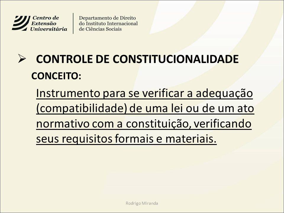 CONTROLE DE CONSTITUCIONALIDADE CONCEITO: Instrumento para se verificar a adequação (compatibilidade) de uma lei ou de um ato normativo com a constituição, verificando seus requisitos formais e materiais.