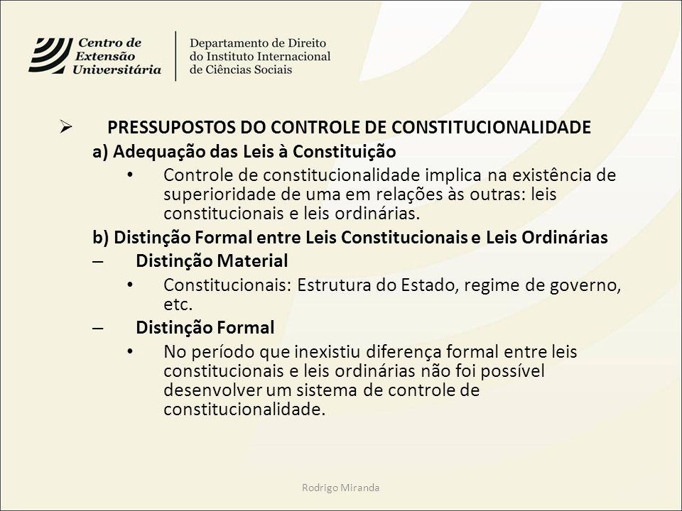 PRESSUPOSTOS DO CONTROLE DE CONSTITUCIONALIDADE a) Adequação das Leis à Constituição Controle de constitucionalidade implica na existência de superioridade de uma em relações às outras: leis constitucionais e leis ordinárias.