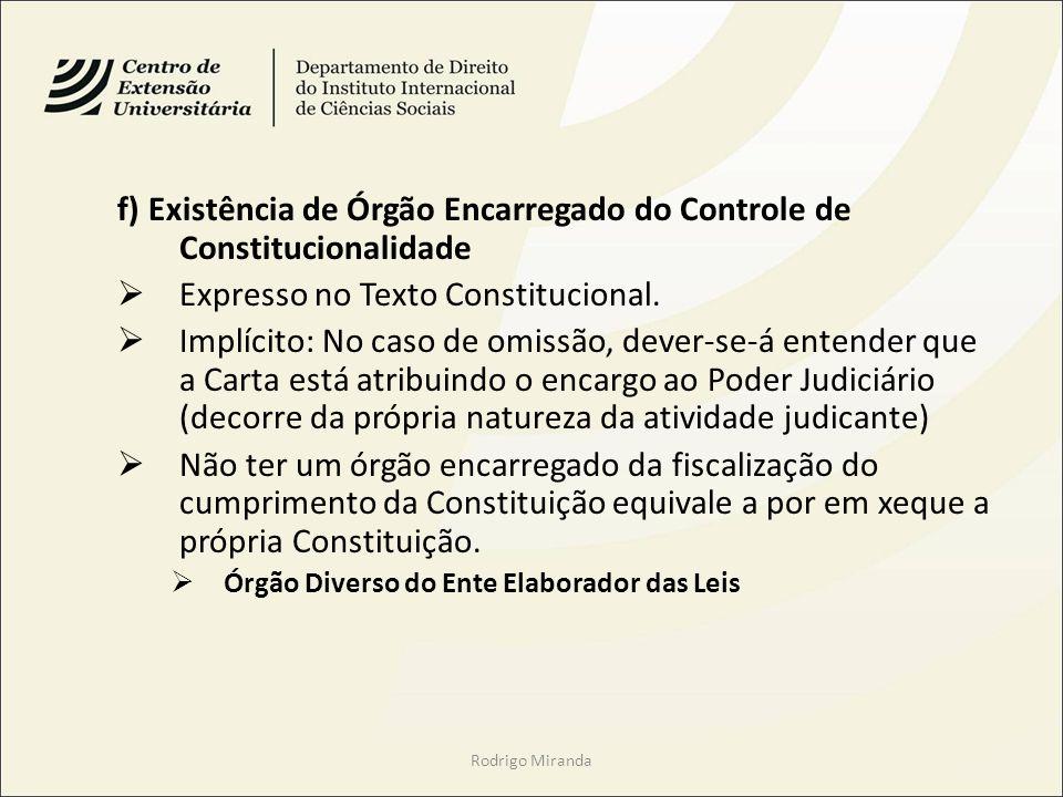 f) Existência de Órgão Encarregado do Controle de Constitucionalidade Expresso no Texto Constitucional. Implícito: No caso de omissão, dever-se-á ente