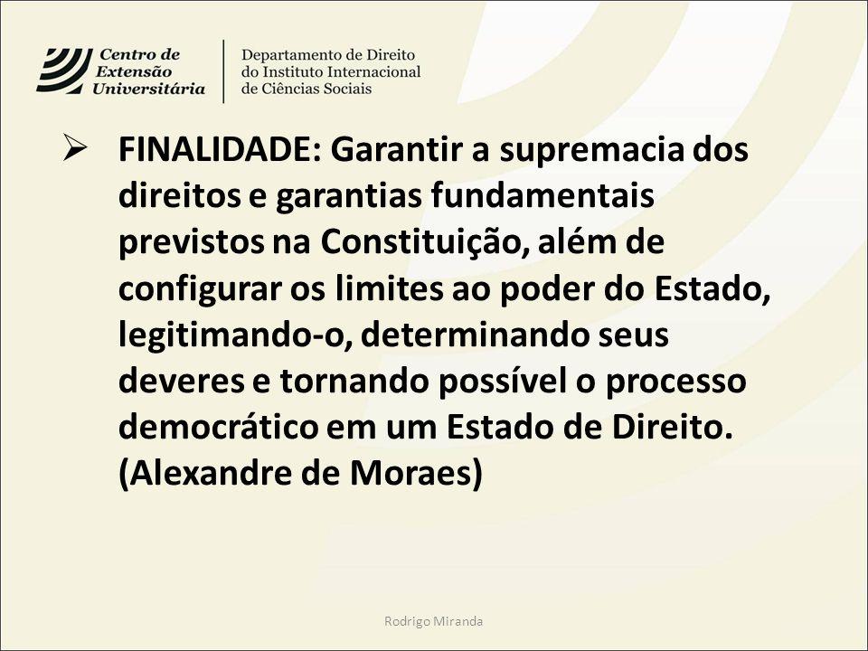 FINALIDADE: Garantir a supremacia dos direitos e garantias fundamentais previstos na Constituição, além de configurar os limites ao poder do Estado, l