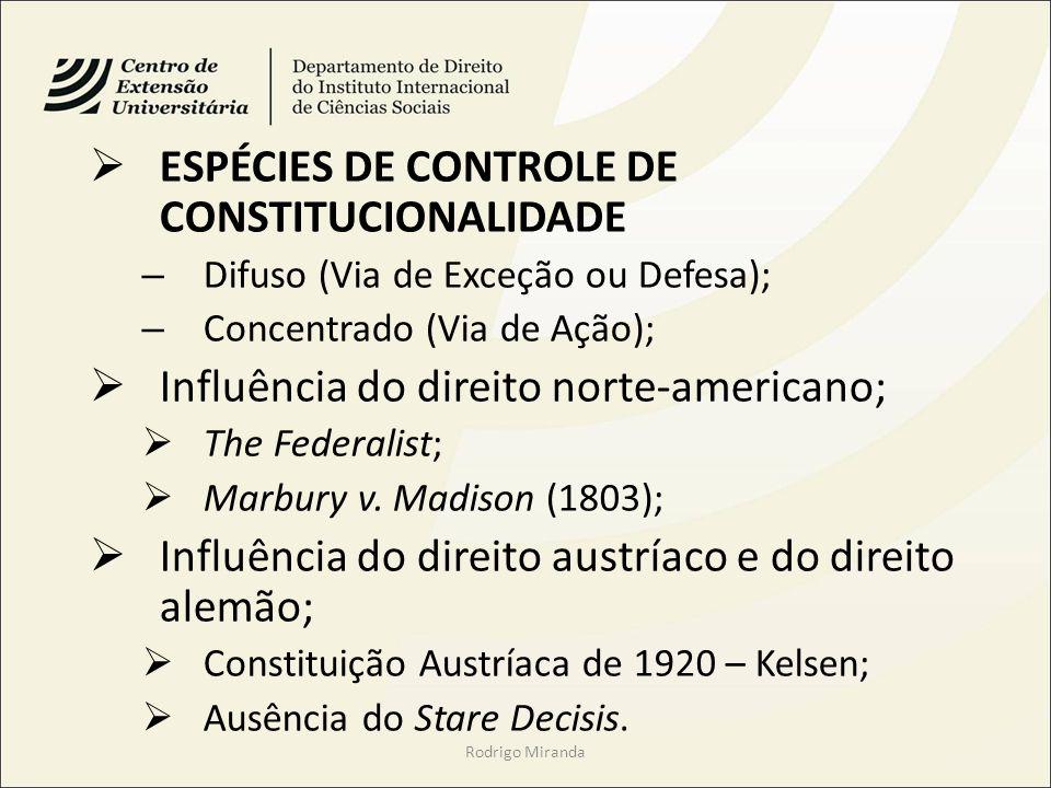 ESPÉCIES DE CONTROLE DE CONSTITUCIONALIDADE – Difuso (Via de Exceção ou Defesa); – Concentrado (Via de Ação); Influência do direito norte-americano; T