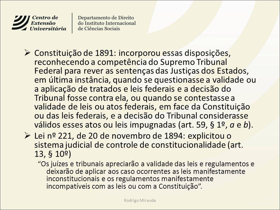 Constituição de 1891: incorporou essas disposições, reconhecendo a competência do Supremo Tribunal Federal para rever as sentenças das Justiças dos Es