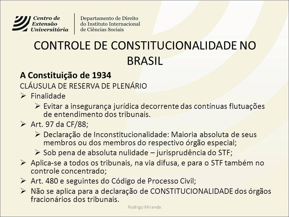 CONTROLE DE CONSTITUCIONALIDADE NO BRASIL A Constituição de 1934 CLÁUSULA DE RESERVA DE PLENÁRIO Finalidade Evitar a insegurança jurídica decorrente das contínuas flutuações de entendimento dos tribunais.