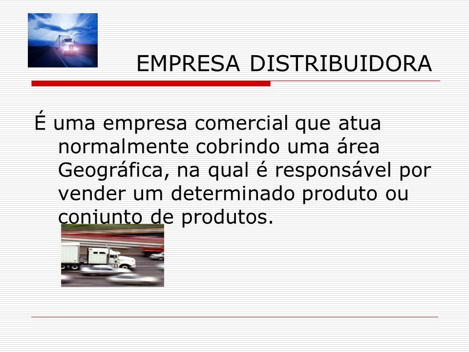 EMPRESA DISTRIBUIDORA É uma empresa comercial que atua normalmente cobrindo uma área Geográfica, na qual é responsável por vender um determinado produto ou conjunto de produtos.