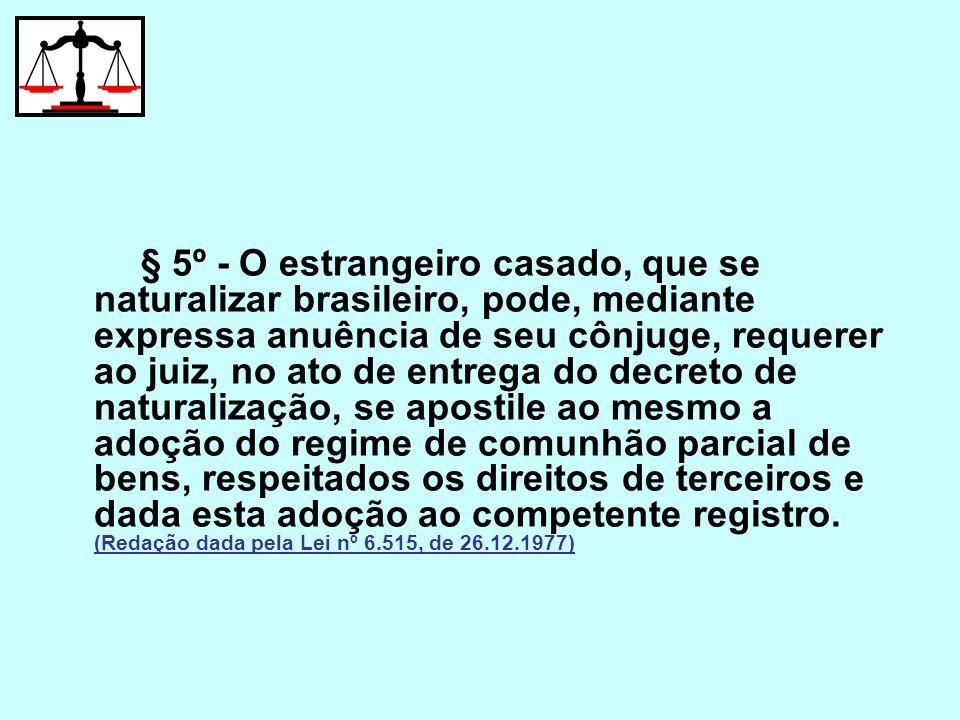 § 5º - O estrangeiro casado, que se naturalizar brasileiro, pode, mediante expressa anuência de seu cônjuge, requerer ao juiz, no ato de entrega do de