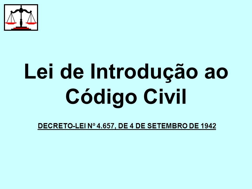 DECRETO-LEI Nº 4.657, DE 4 DE SETEMBRO DE 1942 Lei de Introdução ao Código Civil