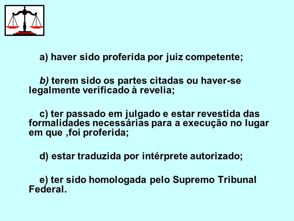 a) haver sido proferida por juiz competente; b) terem sido os partes citadas ou haver-se legalmente verificado à revelia; c) ter passado em julgado e