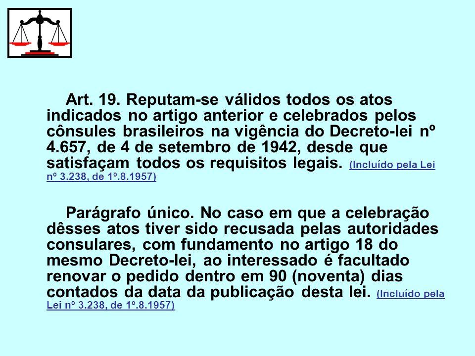 Art. 19. Reputam-se válidos todos os atos indicados no artigo anterior e celebrados pelos cônsules brasileiros na vigência do Decreto-lei nº 4.657, de