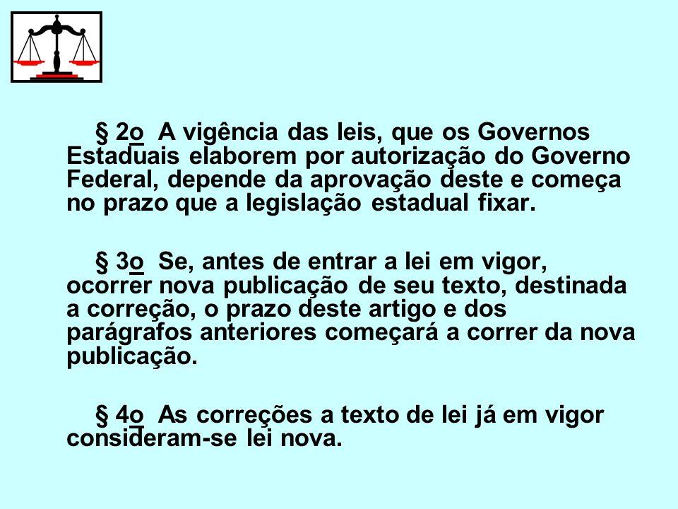 § 2o A vigência das leis, que os Governos Estaduais elaborem por autorização do Governo Federal, depende da aprovação deste e começa no prazo que a le