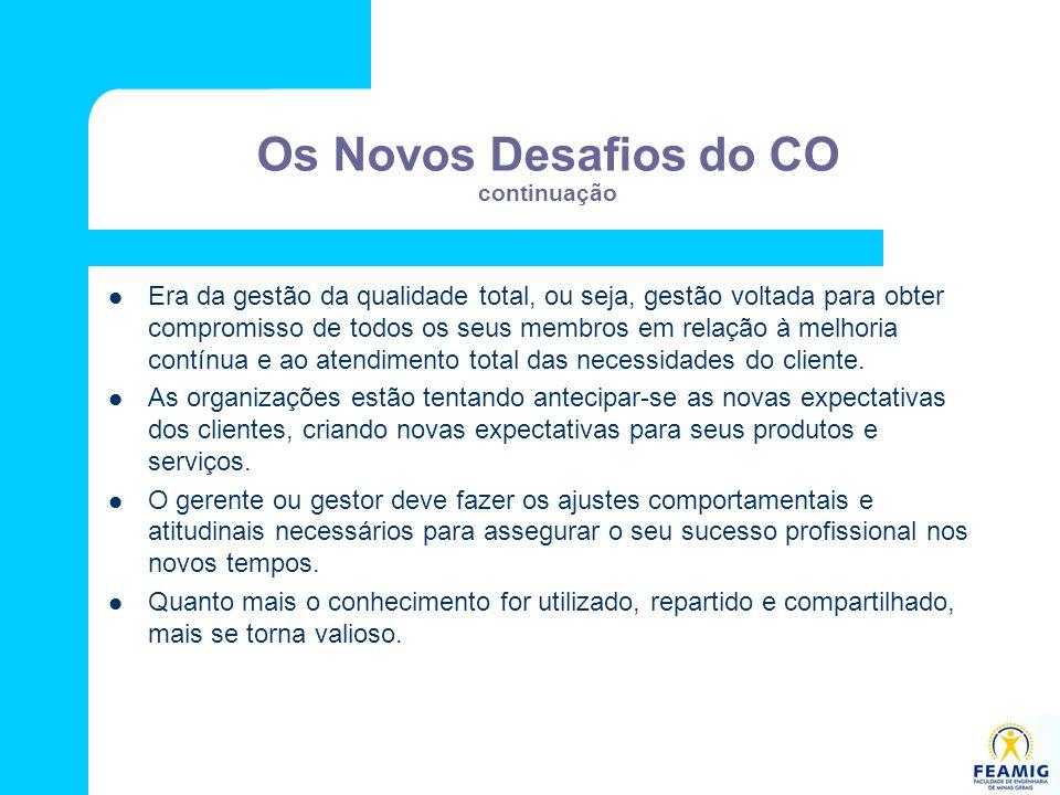 Os Novos Desafios do CO continuação Era da gestão da qualidade total, ou seja, gestão voltada para obter compromisso de todos os seus membros em relaç