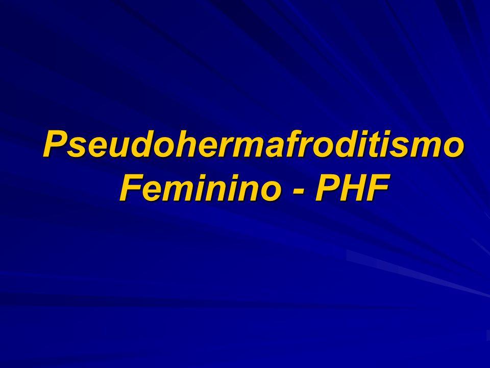 Pseudohermafroditismo Feminino - PHF