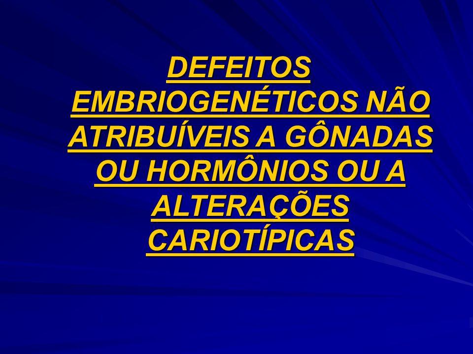 DEFEITOS EMBRIOGENÉTICOS NÃO ATRIBUÍVEIS A GÔNADAS OU HORMÔNIOS OU A ALTERAÇÕES CARIOTÍPICAS