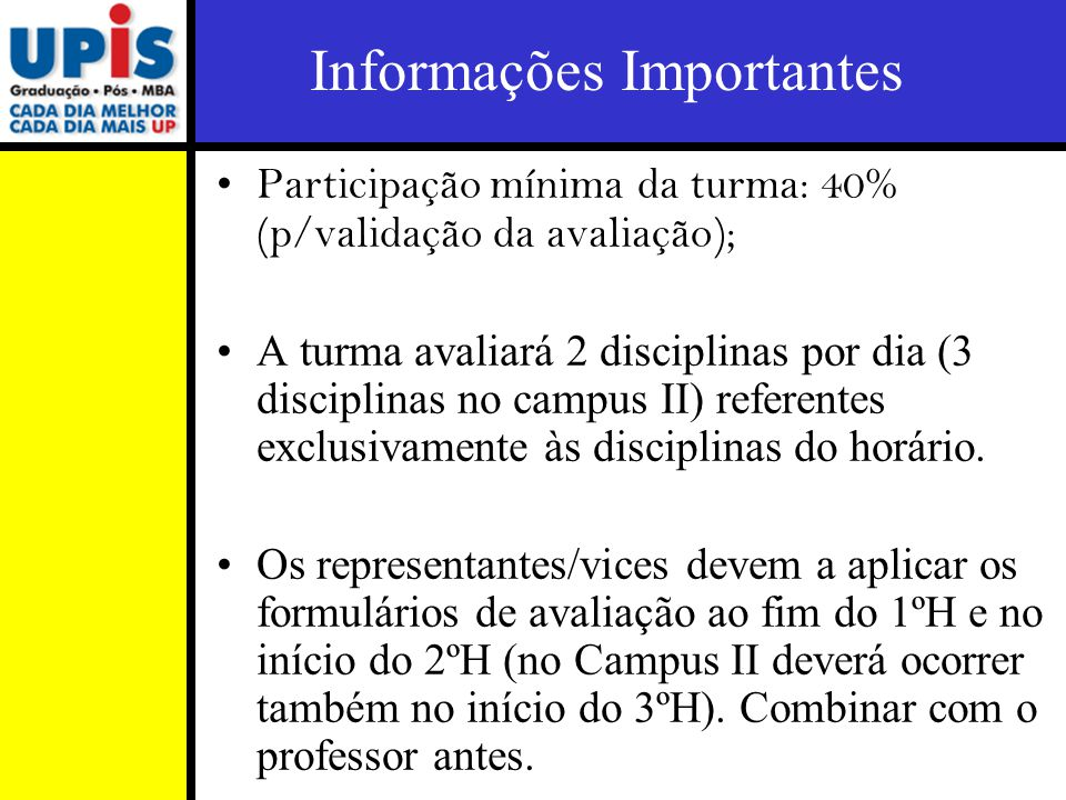Participação mínima da turma: 40% (p/validação da avaliação); A turma avaliará 2 disciplinas por dia (3 disciplinas no campus II) referentes exclusivamente às disciplinas do horário.