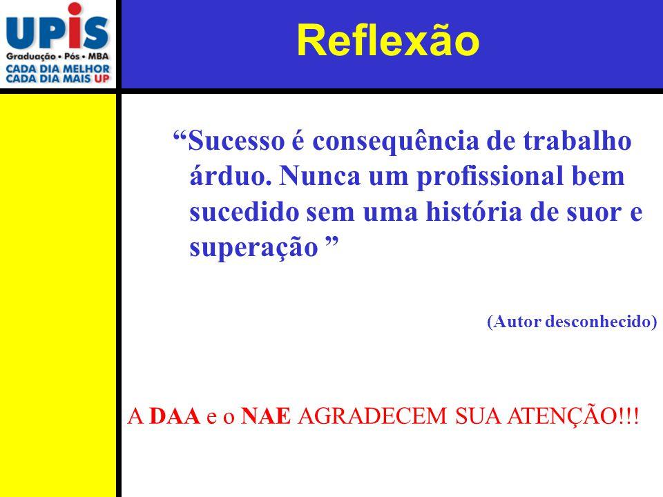 Reflexão Sucesso é consequência de trabalho árduo. Nunca um profissional bem sucedido sem uma história de suor e superação (Autor desconhecido) A DAA