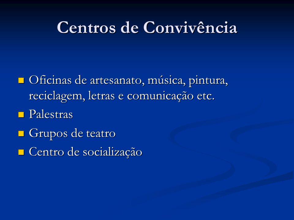 Centros de Convivência Oficinas de artesanato, música, pintura, reciclagem, letras e comunicação etc.